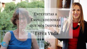 Mujeres Emprendedoras que inspiran: Entrevista a Ester Vega