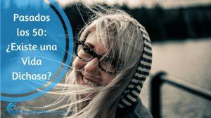 PASADOS LOS 50: ¿EXISTE UNA VIDA DICHOSA?